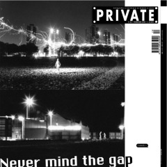 PRIVATE 12, London - Never mind the gap